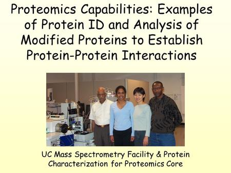 UC Mass Spectrometry Facility & Protein Characterization for Proteomics Core Proteomics Capabilities: Examples of Protein ID and Analysis of Modified Proteins.