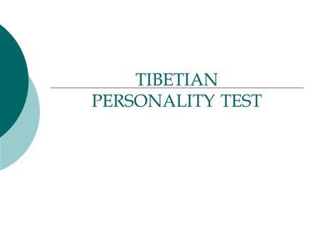 TIBETIAN PERSONALITY TEST. Make some time for this test. You'll be amazed.