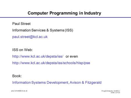 ProgInIndustry/ draft C/ slide 1 of 10 Computer Programming in Industry Paul Street Information Services & Systems (ISS)