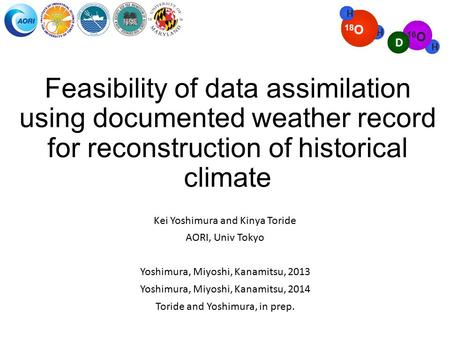 Feasibility of data assimilation using documented weather record for reconstruction of historical climate Kei Yoshimura and Kinya Toride AORI, Univ Tokyo.