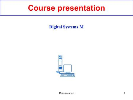 Presentation1 Course presentation Digital Systems M.