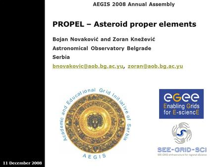 AEGIS 2008 Annual Assembly 11 December 2008 PROPEL – Asteroid proper elements Bojan Novaković and Zoran Knežević Astronomical Observatory Belgrade Serbia.