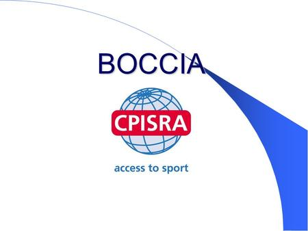 BOCCIA. What is Boccia? Italian in origin Similar to lawn bowling One of the World's fastest growing sports for severely disabled persons Can be played.