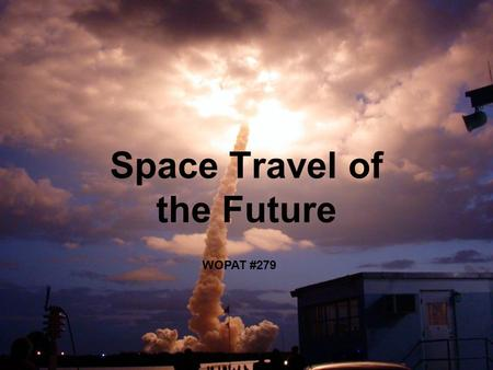 Space Travel of the Future WOPAT #279. What I'm going to talk about: Interplanetary travel Interstellar travel Intergalactic travel Faster than light.