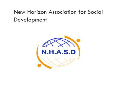 New Horizon Association for Social Development. Institutional purpose  Mission: To advance sustainable community based structures that enable the most.