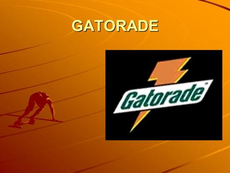 GATORADE. BACKGROUND INFORMATION INFORMATION o First made in 1965, for the University of Florida football team (BOOOO!!!!) o Developed to replace fluids.