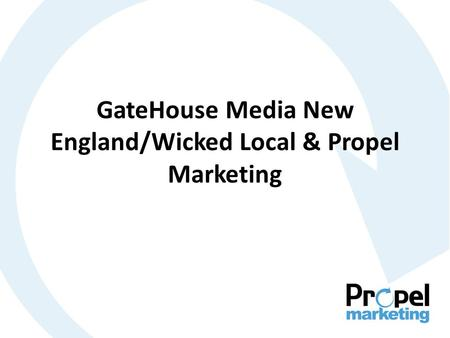 GateHouse Media New England/Wicked Local & Propel Marketing.