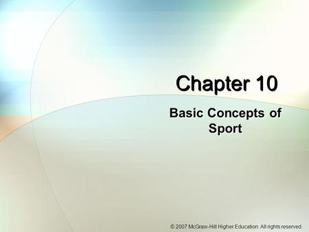 © 2007 McGraw-Hill Higher Education. All rights reserved. Chapter 10 Basic Concepts of Sport.