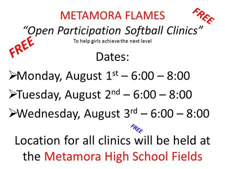 "METAMORA FLAMES ""Open Participation Softball Clinics"" To help girls achieve the next level Dates:  Monday, August 1 st – 6:00 – 8:00  Tuesday, August."