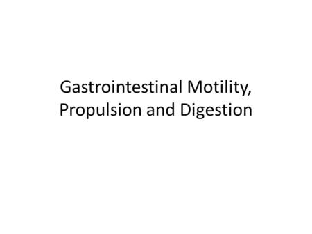 Gastrointestinal Motility, Propulsion and Digestion.