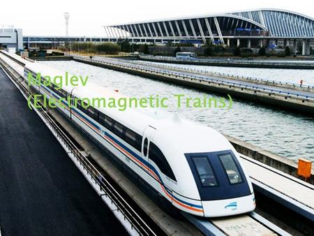 Click to edit Master subtitle style 12/9/10 Maglev (Electromagnetic Trains)