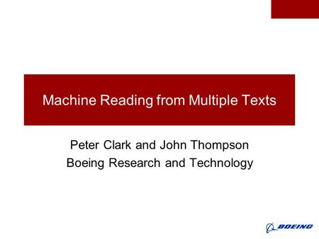 Machine Reading from Multiple Texts Peter Clark and John Thompson Boeing Research and Technology.