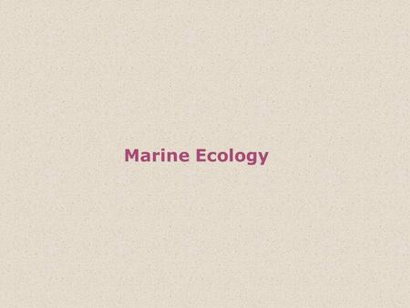 Marine Ecology. Ecology is the study of the inter- relationships between the physical and biological aspects of the environment. It is the study of how.