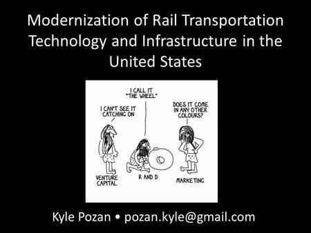 Modernization of Rail Transportation Technology and Infrastructure in the United States Kyle Pozan