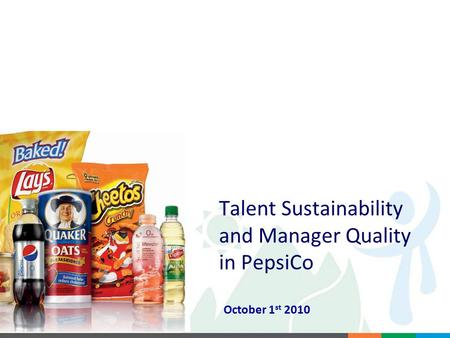 PepsiCo Confidential Talent Sustainability and Manager Quality in PepsiCo October 1 st 2010.