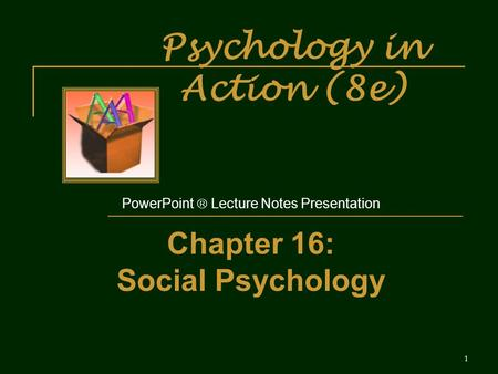 Psychology in Action (8e) PowerPoint  Lecture Notes Presentation Chapter 16: Social Psychology 1.