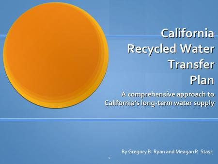 California Recycled Water Transfer Plan California Recycled Water Transfer Plan A comprehensive approach to California's long-term water supply By Gregory.