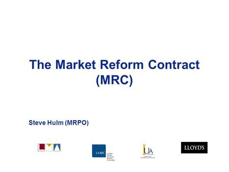 The Market Reform Contract (MRC) Steve Hulm (MRPO)