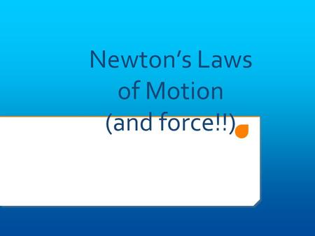 Newton's Laws of Motion (and force!!) A force is a push or pull on an object.