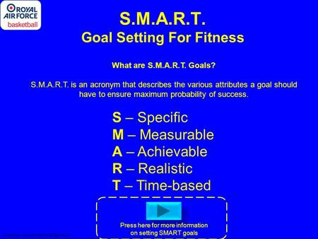 S.M.A.R.T. Goal Setting For Fitness What are S.M.A.R.T. Goals? S.M.A.R.T. is an acronym that describes the various attributes a goal should have to ensure.