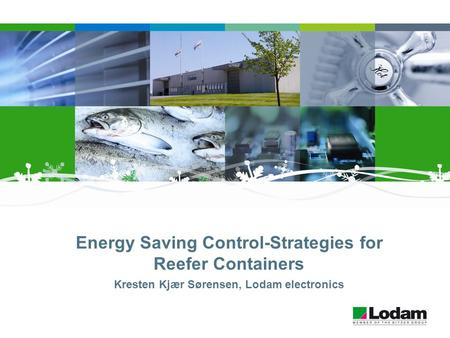 Energy Saving Control-Strategies for Reefer Containers Kresten Kjær Sørensen, Lodam electronics.