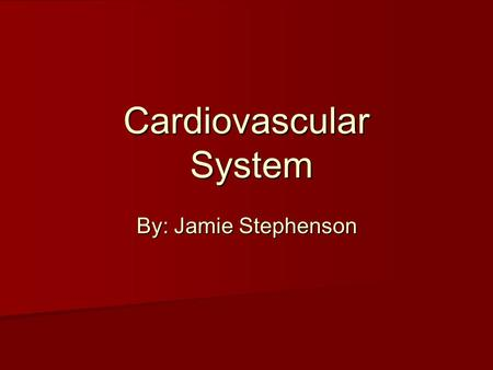 Cardiovascular System By: Jamie Stephenson. History of the Cardiovascular system William Harvey, a student of Hieranymus Farbricius (who had earlier described.