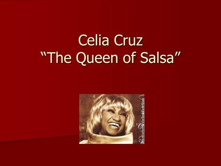 "Celia Cruz ""The Queen of Salsa"". Celia Cruz Celia Cruz was born Ursula Hilaria Celia Caridad Cruz Alfonso on October 21, 1925, in the diverse working-class."