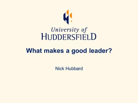 What makes a good leader? Nick Hubbard. SFT1009 leadership Be responsible A willingness to be accountable for the actions of others under your charge.