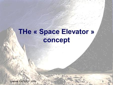 Laurent FALLET - ASI41 THe « Space Elevator » concept.