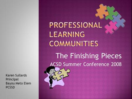 The Finishing Pieces ACSD Summer Conference 2008 Karen Sullards Principal Bayou Meto Elem PCSSD.