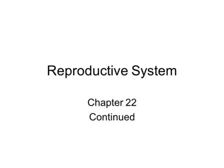 Reproductive System Chapter 22 Continued.