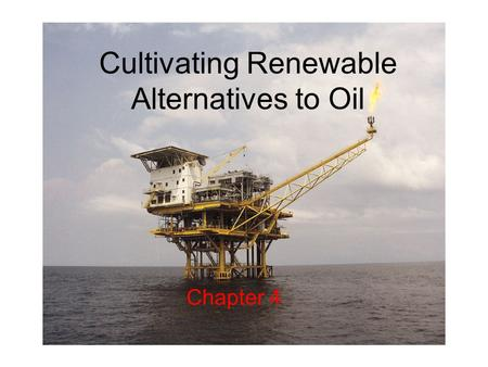 Cultivating Renewable Alternatives to Oil Chapter 4.