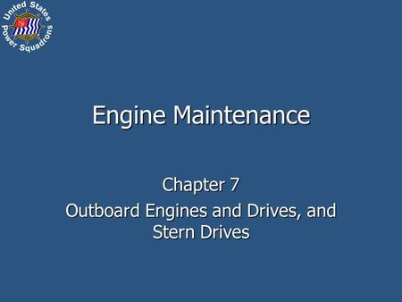 Engine Maintenance Chapter 7 Outboard Engines and Drives, and Stern Drives.