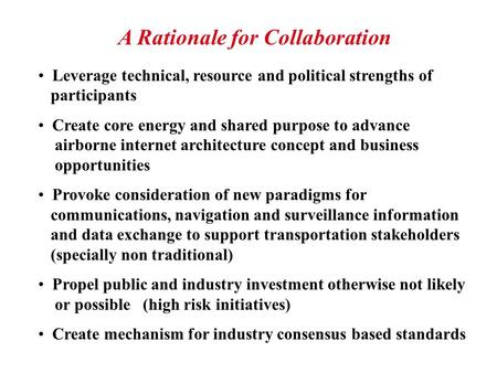 A Rationale for Collaboration Leverage technical, resource and political strengths of participants Create core energy and shared purpose to advance airborne.