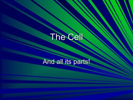 The Cell And all its parts!.