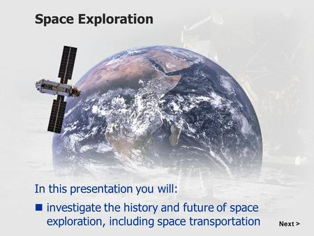 Animation of spaceship in space Space Exploration In this presentation you will: investigate the history and future of space exploration, including space.