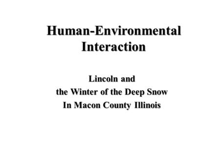Human-Environmental Interaction Lincoln and the Winter of the Deep Snow In Macon County Illinois.