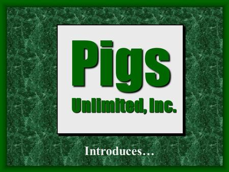 Pigs Unlimited, Inc. Introduces….