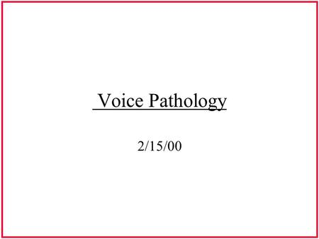 Voice Pathology 2/15/00. Category 1 Vocal Pathologies Secondary to Vocal Abuse & Misuse.