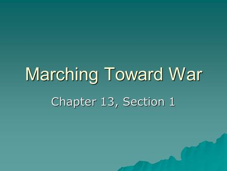 Marching Toward War Chapter 13, Section 1. Introduction  Efforts to outlaw war and achieve a permanent peace had been gaining momentum in Europe since.