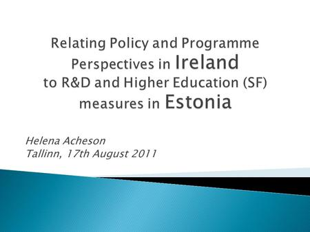 Helena Acheson Tallinn, 17th August 2011.  1999. National Development Plan 2000-2006 Gov strategic decision to develop a world-class research system;