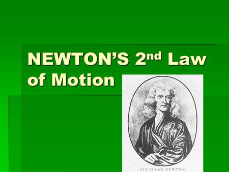 NEWTON'S 2 nd Law of Motion. Newton's 2 nd law of Motion Describes the relationship of how something with a mass accelerates when it is pushed/pulled.