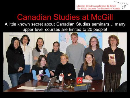 A little known secret about Canadian Studies seminars… many upper level courses are limited to 20 people! Canadian Studies at McGill.