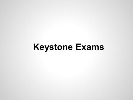 Keystone Exams. What are the Keystone Exams? The Keystone Exams are an end of course assessment designed to evaluate proficiency in academic content.