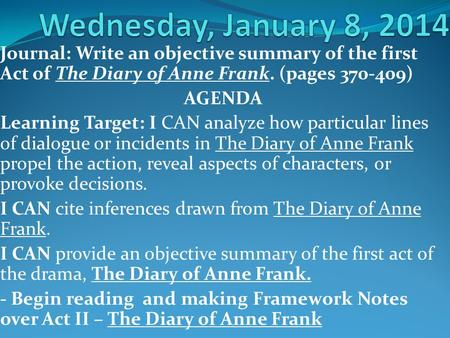 Journal: Write an objective summary of the first Act of The Diary of Anne Frank. (pages 370-409) AGENDA Learning Target: I CAN analyze how particular lines.