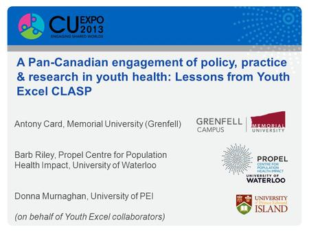 A Pan-Canadian engagement of policy, practice & research in youth health: Lessons from Youth Excel CLASP Antony Card, Memorial University (Grenfell) Barb.