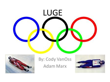 LUGE By: Cody VanOss Adam Marx. The Rules Males must weigh at least 198 lbs. Females must weigh at least 165 lbs. The single sled cannot weigh over 50.6.