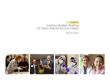 Campus Budget Briefing UC Davis Shared Service Center May 30, 2014.