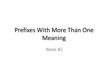 Prefixes With More Than One Meaning Week #2. a-, ab- The prefixes a- and ab- mean: up, out, not, away. Sample words with a- or ab- are: arise abnormal.