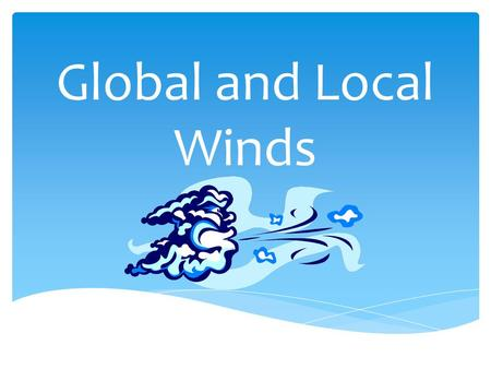 Global and Local Winds i.